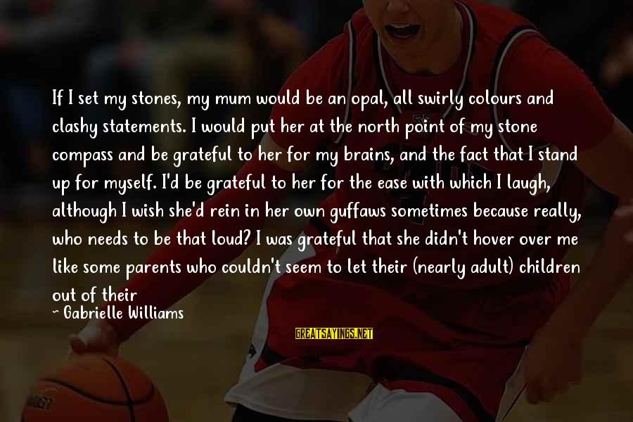 Love Of Parents Sayings By Gabrielle Williams: If I set my stones, my mum would be an opal, all swirly colours and