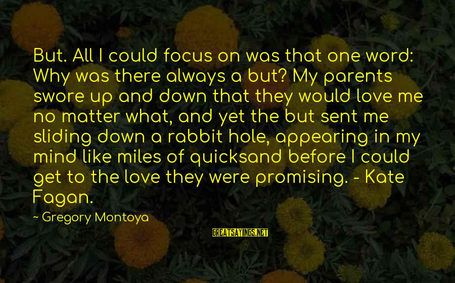 Love Of Parents Sayings By Gregory Montoya: But. All I could focus on was that one word: Why was there always a