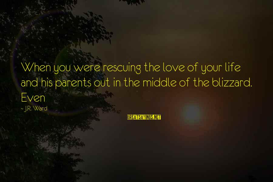 Love Of Parents Sayings By J.R. Ward: When you were rescuing the love of your life and his parents out in the