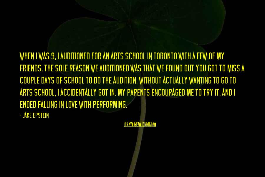 Love Of Parents Sayings By Jake Epstein: When I was 9, I auditioned for an arts school in Toronto with a few