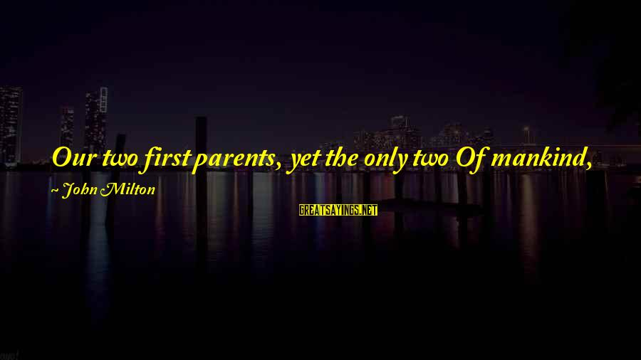 Love Of Parents Sayings By John Milton: Our two first parents, yet the only two Of mankind, in the happy garden placed,