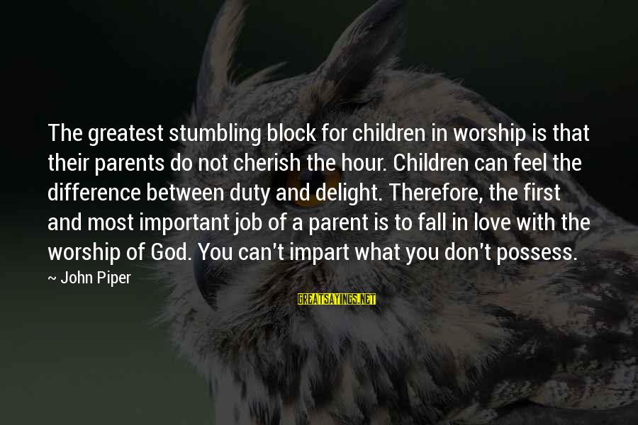 Love Of Parents Sayings By John Piper: The greatest stumbling block for children in worship is that their parents do not cherish
