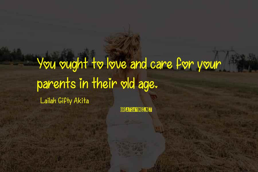 Love Of Parents Sayings By Lailah Gifty Akita: You ought to love and care for your parents in their old age.