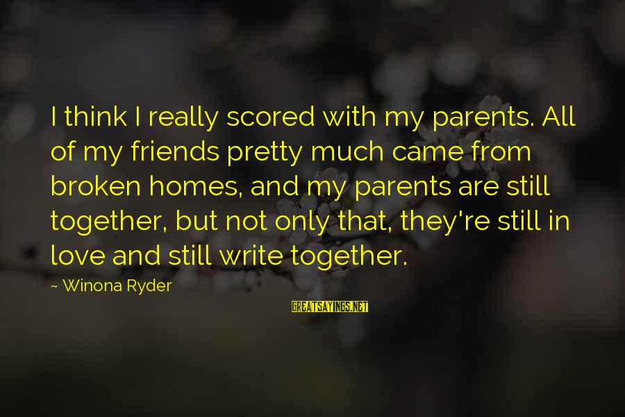 Love Of Parents Sayings By Winona Ryder: I think I really scored with my parents. All of my friends pretty much came