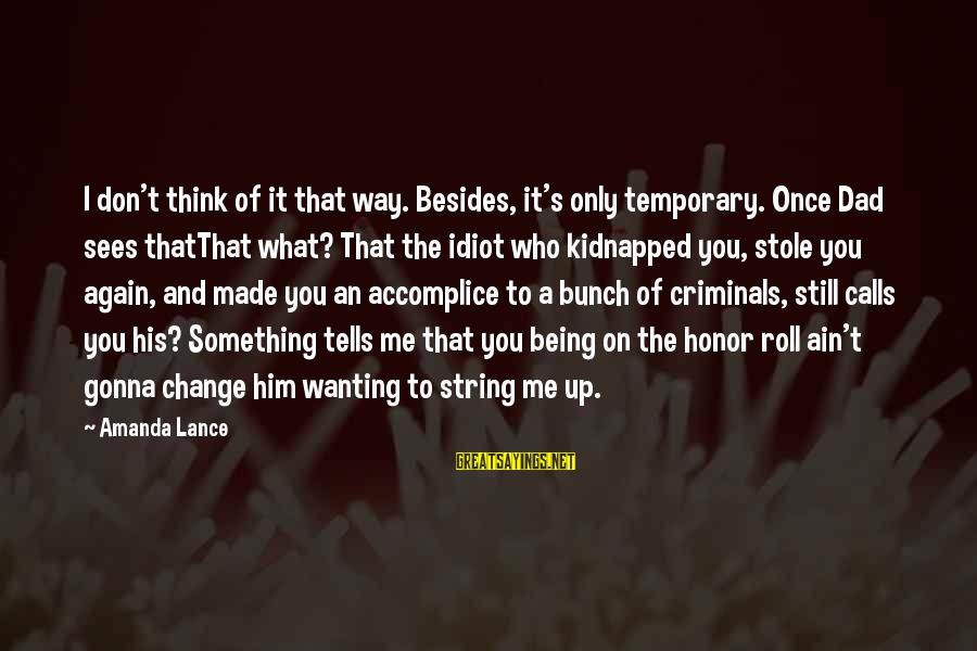 Love Once Again Sayings By Amanda Lance: I don't think of it that way. Besides, it's only temporary. Once Dad sees thatThat