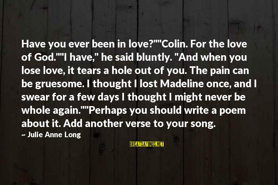 """Love Once Again Sayings By Julie Anne Long: Have you ever been in love?""""""""Colin. For the love of God.""""""""I have,"""" he said bluntly."""