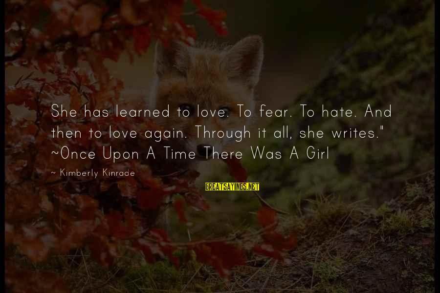 Love Once Again Sayings By Kimberly Kinrade: She has learned to love. To fear. To hate. And then to love again. Through