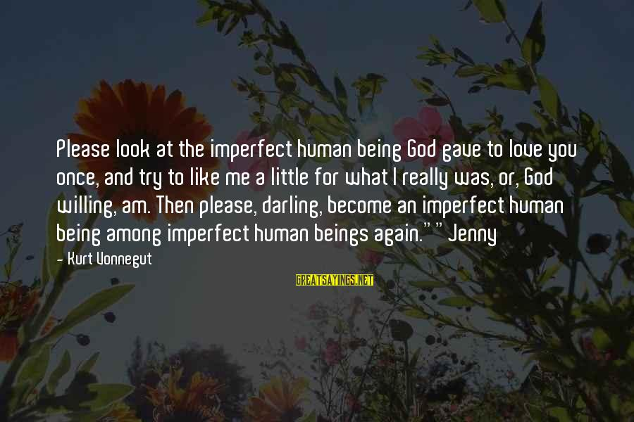 Love Once Again Sayings By Kurt Vonnegut: Please look at the imperfect human being God gave to love you once, and try