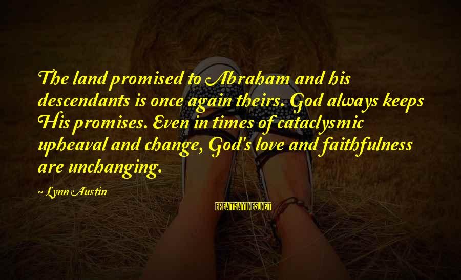 Love Once Again Sayings By Lynn Austin: The land promised to Abraham and his descendants is once again theirs. God always keeps