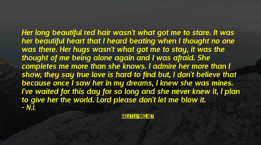 Love Once Again Sayings By N.I.: Her long beautiful red hair wasn't what got me to stare. It was her beautiful
