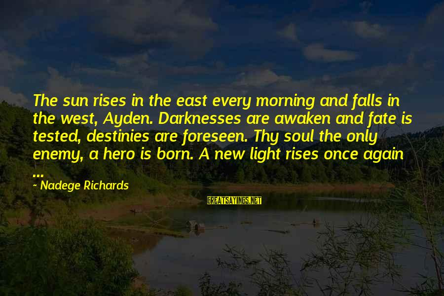 Love Once Again Sayings By Nadege Richards: The sun rises in the east every morning and falls in the west, Ayden. Darknesses
