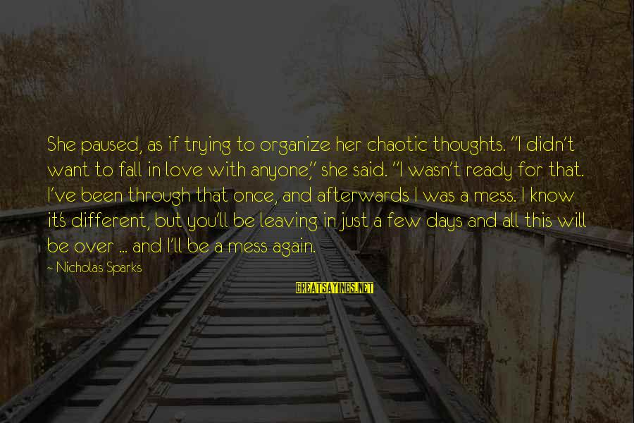 """Love Once Again Sayings By Nicholas Sparks: She paused, as if trying to organize her chaotic thoughts. """"I didn't want to fall"""