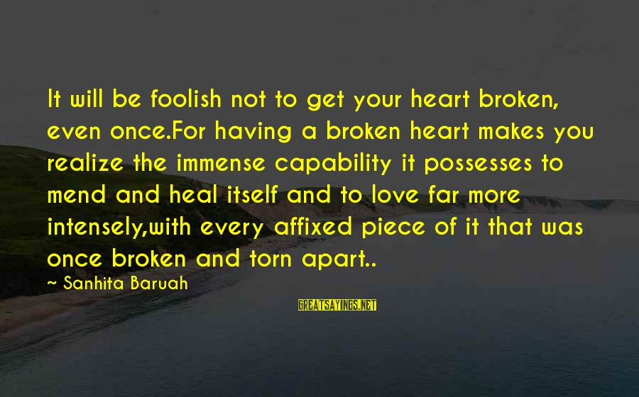 Love Once Again Sayings By Sanhita Baruah: It will be foolish not to get your heart broken, even once.For having a broken