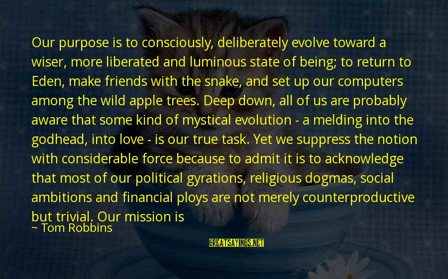 Love Once Again Sayings By Tom Robbins: Our purpose is to consciously, deliberately evolve toward a wiser, more liberated and luminous state
