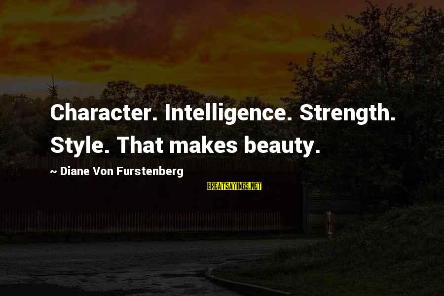 Love Only Comes Once In Awhile Sayings By Diane Von Furstenberg: Character. Intelligence. Strength. Style. That makes beauty.