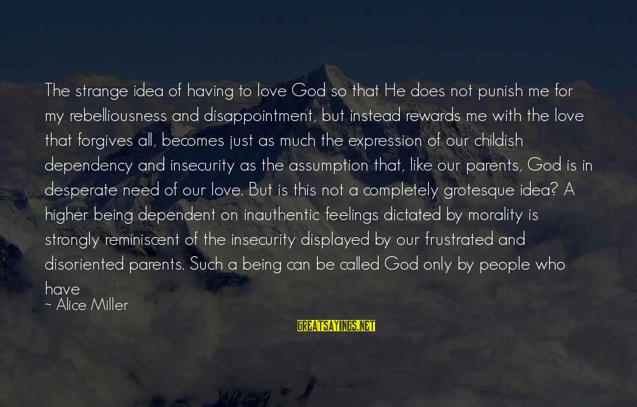 Love Only Parents Sayings By Alice Miller: The strange idea of having to love God so that He does not punish me