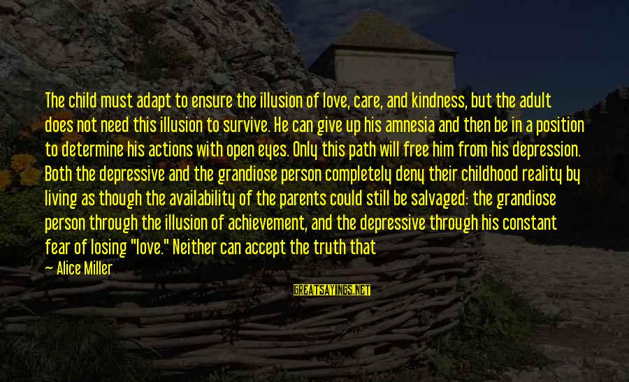 Love Only Parents Sayings By Alice Miller: The child must adapt to ensure the illusion of love, care, and kindness, but the