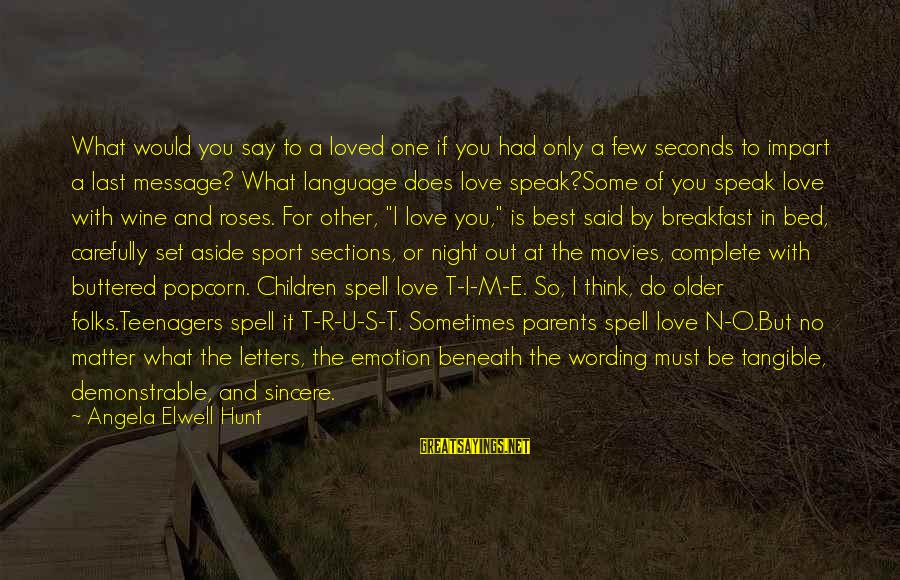 Love Only Parents Sayings By Angela Elwell Hunt: What would you say to a loved one if you had only a few seconds