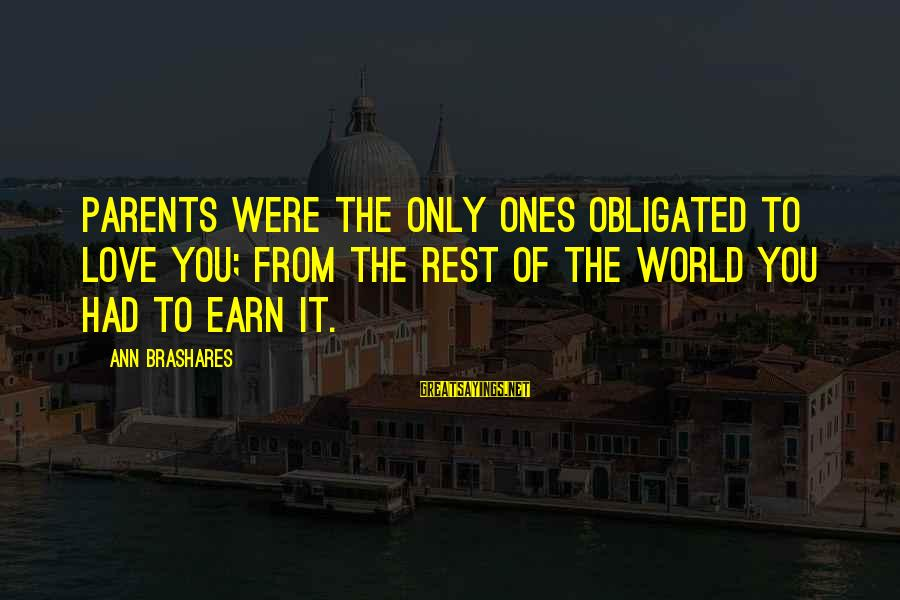 Love Only Parents Sayings By Ann Brashares: Parents were the only ones obligated to love you; from the rest of the world