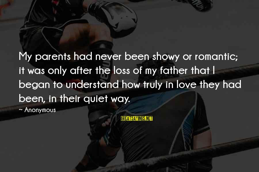 Love Only Parents Sayings By Anonymous: My parents had never been showy or romantic; it was only after the loss of