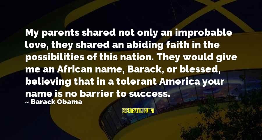 Love Only Parents Sayings By Barack Obama: My parents shared not only an improbable love, they shared an abiding faith in the