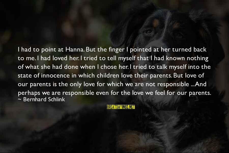 Love Only Parents Sayings By Bernhard Schlink: I had to point at Hanna. But the finger I pointed at her turned back