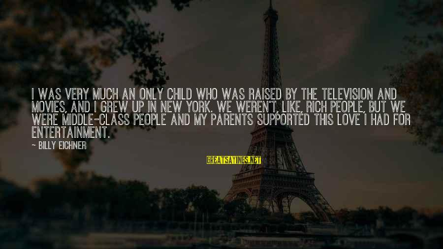 Love Only Parents Sayings By Billy Eichner: I was very much an only child who was raised by the television and movies,