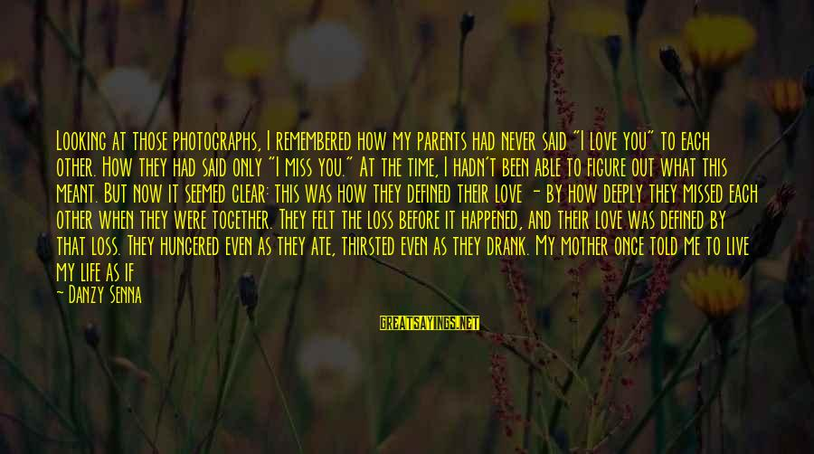 """Love Only Parents Sayings By Danzy Senna: Looking at those photographs, I remembered how my parents had never said """"I love you"""""""