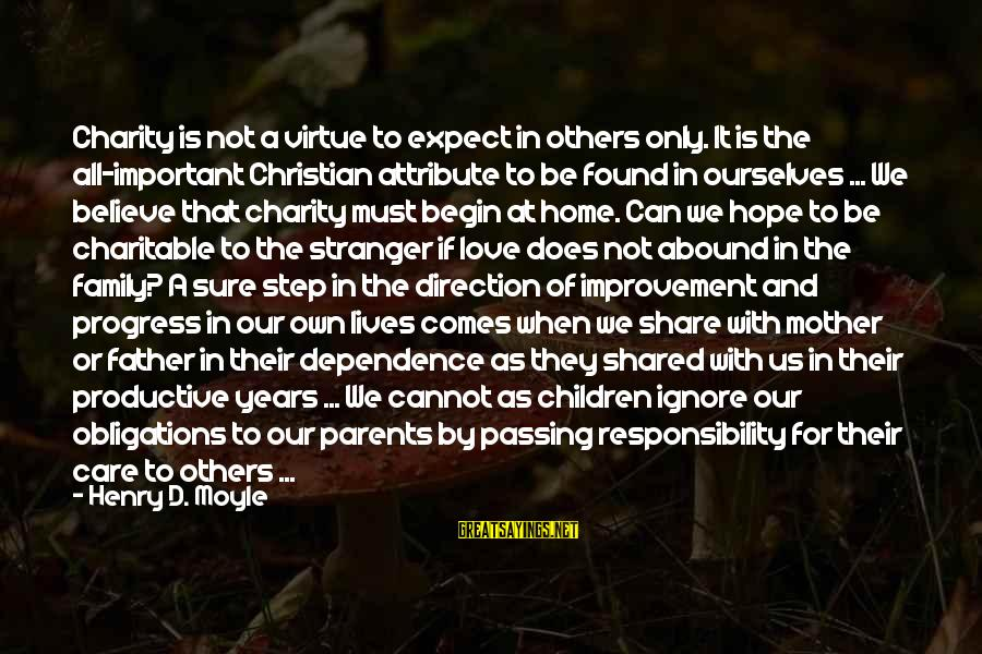 Love Only Parents Sayings By Henry D. Moyle: Charity is not a virtue to expect in others only. It is the all-important Christian