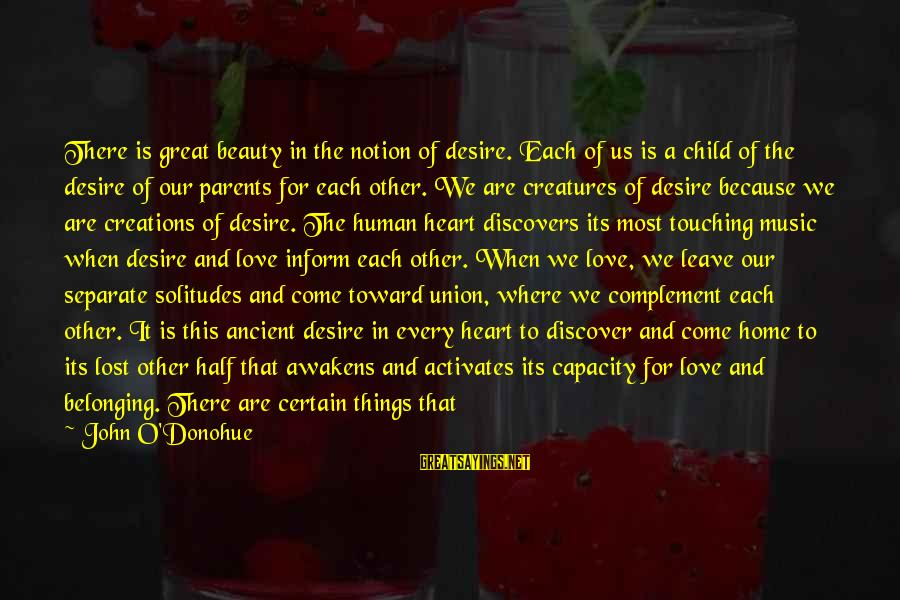 Love Only Parents Sayings By John O'Donohue: There is great beauty in the notion of desire. Each of us is a child