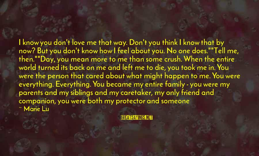 Love Only Parents Sayings By Marie Lu: I know you don't love me that way. Don't you think I know that by