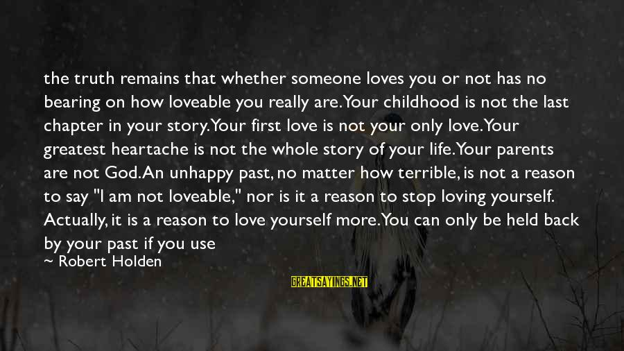 Love Only Parents Sayings By Robert Holden: the truth remains that whether someone loves you or not has no bearing on how
