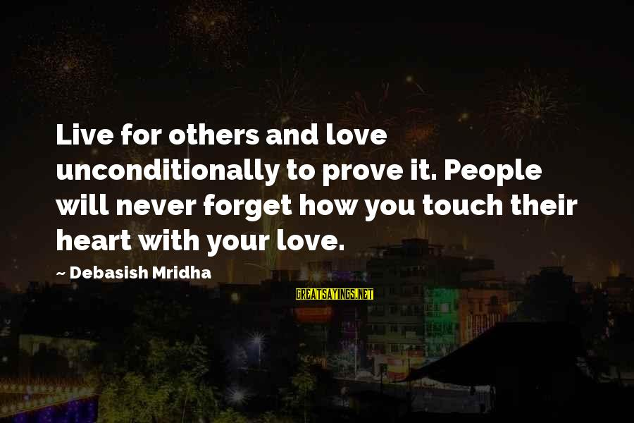 Love Others Unconditionally Sayings By Debasish Mridha: Live for others and love unconditionally to prove it. People will never forget how you