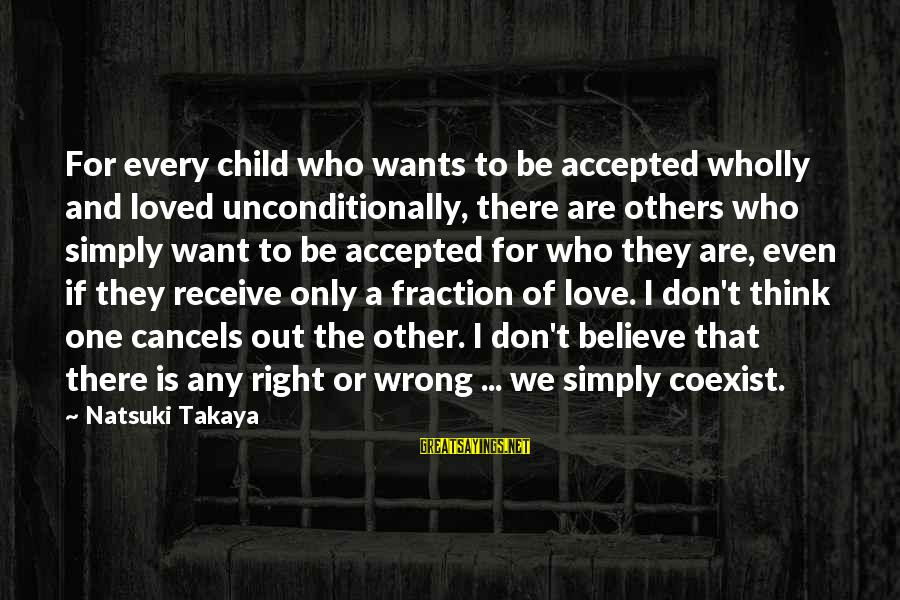 Love Others Unconditionally Sayings By Natsuki Takaya: For every child who wants to be accepted wholly and loved unconditionally, there are others