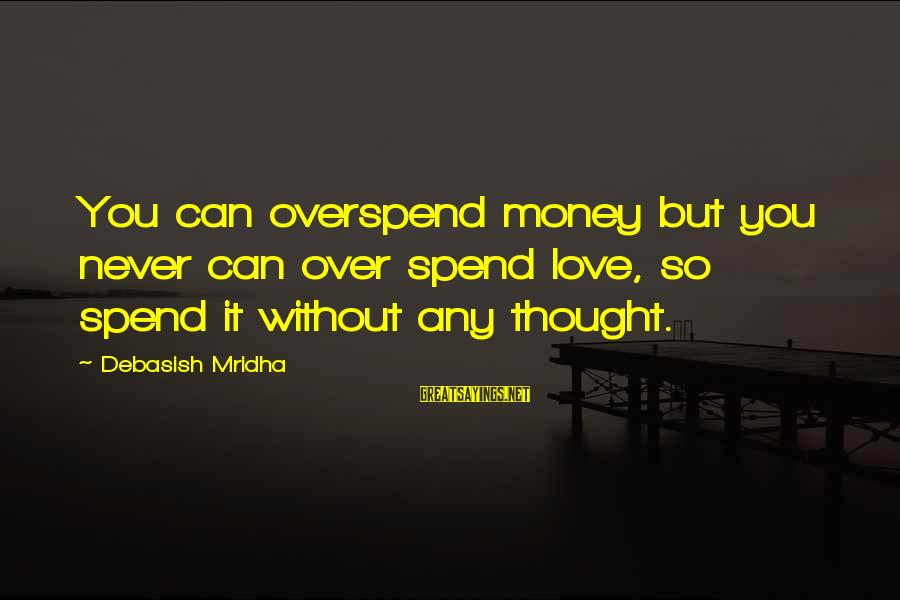 Love Over Money Sayings By Debasish Mridha: You can overspend money but you never can over spend love, so spend it without