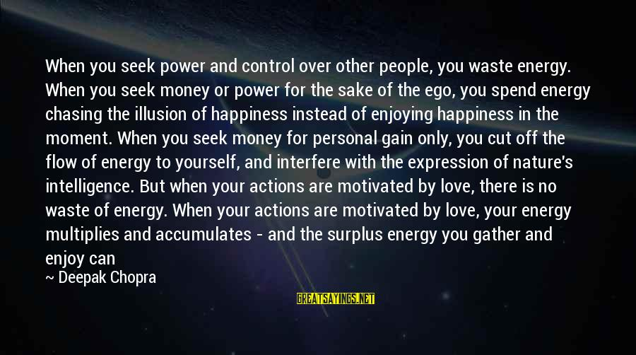 Love Over Money Sayings By Deepak Chopra: When you seek power and control over other people, you waste energy. When you seek