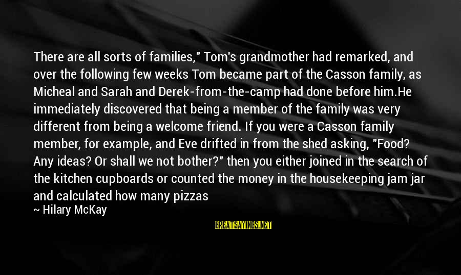 """Love Over Money Sayings By Hilary McKay: There are all sorts of families,"""" Tom's grandmother had remarked, and over the following few"""