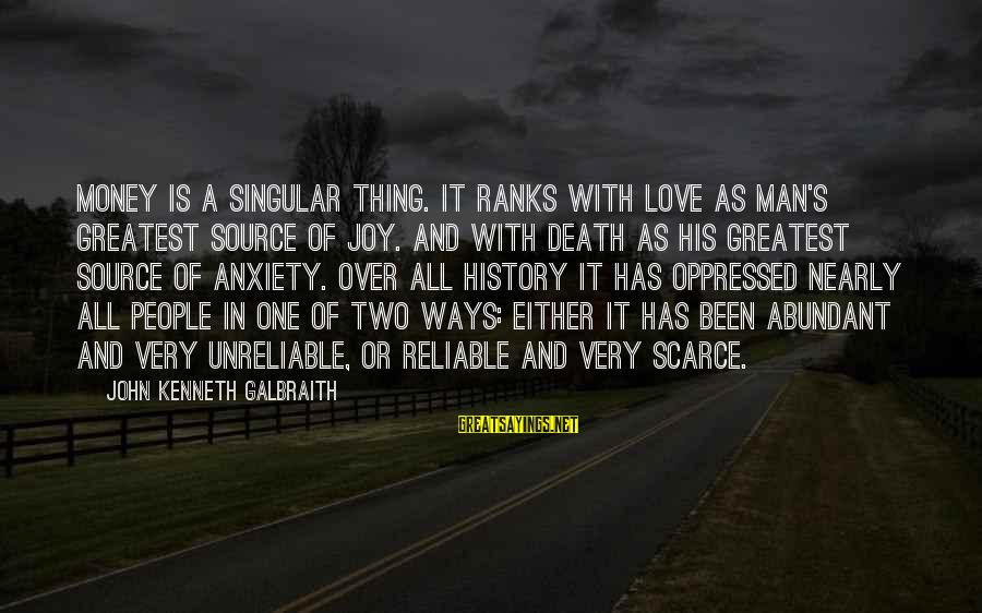 Love Over Money Sayings By John Kenneth Galbraith: Money is a singular thing. It ranks with love as man's greatest source of joy.