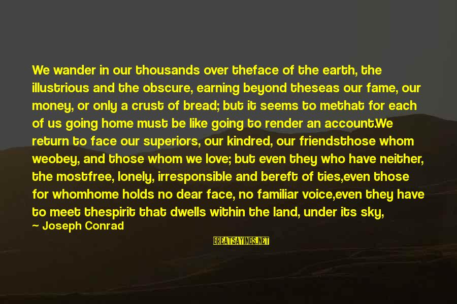 Love Over Money Sayings By Joseph Conrad: We wander in our thousands over theface of the earth, the illustrious and the obscure,