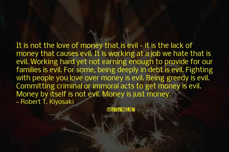 Love Over Money Sayings By Robert T. Kiyosaki: It is not the love of money that is evil - it is the lack