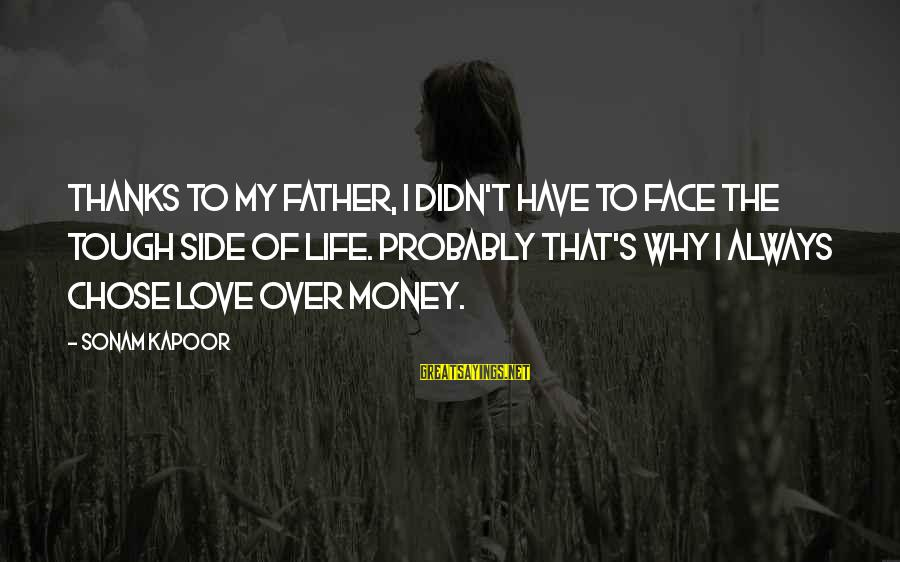 Love Over Money Sayings By Sonam Kapoor: Thanks to my father, I didn't have to face the tough side of life. Probably