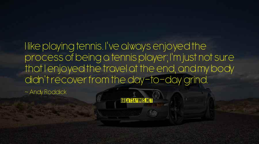 Love Pair Of Shoes Sayings By Andy Roddick: I like playing tennis. I've always enjoyed the process of being a tennis player; I'm