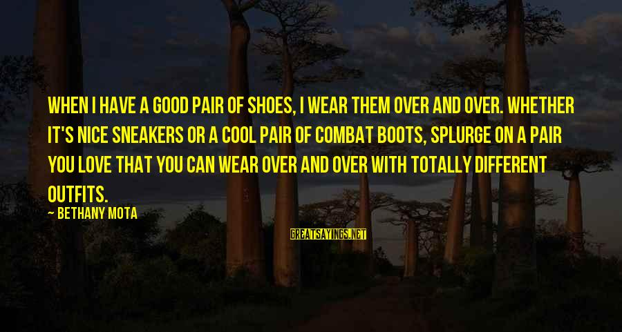 Love Pair Of Shoes Sayings By Bethany Mota: When I have a good pair of shoes, I wear them over and over. Whether