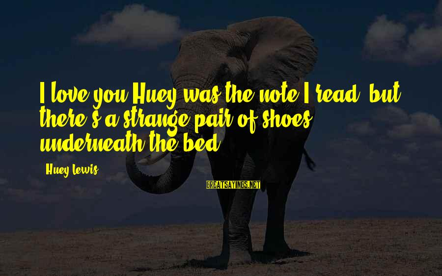 Love Pair Of Shoes Sayings By Huey Lewis: I love you Huey was the note I read, but there's a strange pair of