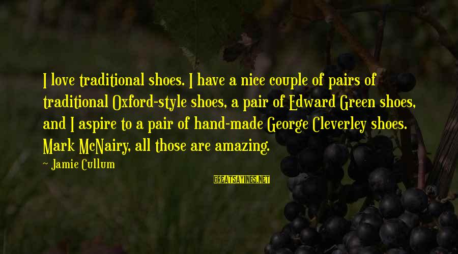 Love Pair Of Shoes Sayings By Jamie Cullum: I love traditional shoes. I have a nice couple of pairs of traditional Oxford-style shoes,