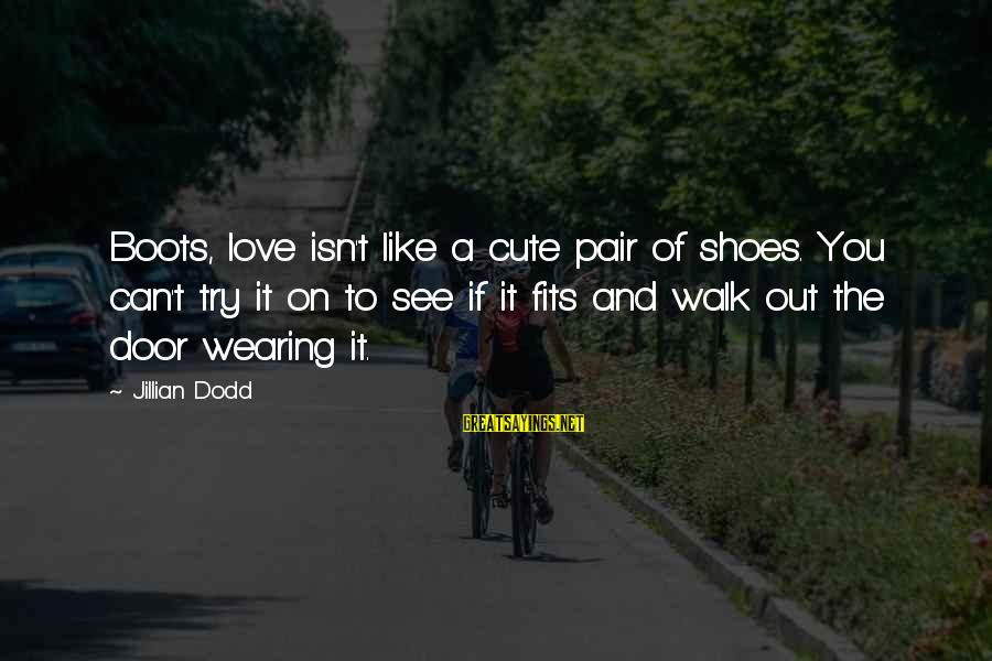 Love Pair Of Shoes Sayings By Jillian Dodd: Boots, love isn't like a cute pair of shoes. You can't try it on to