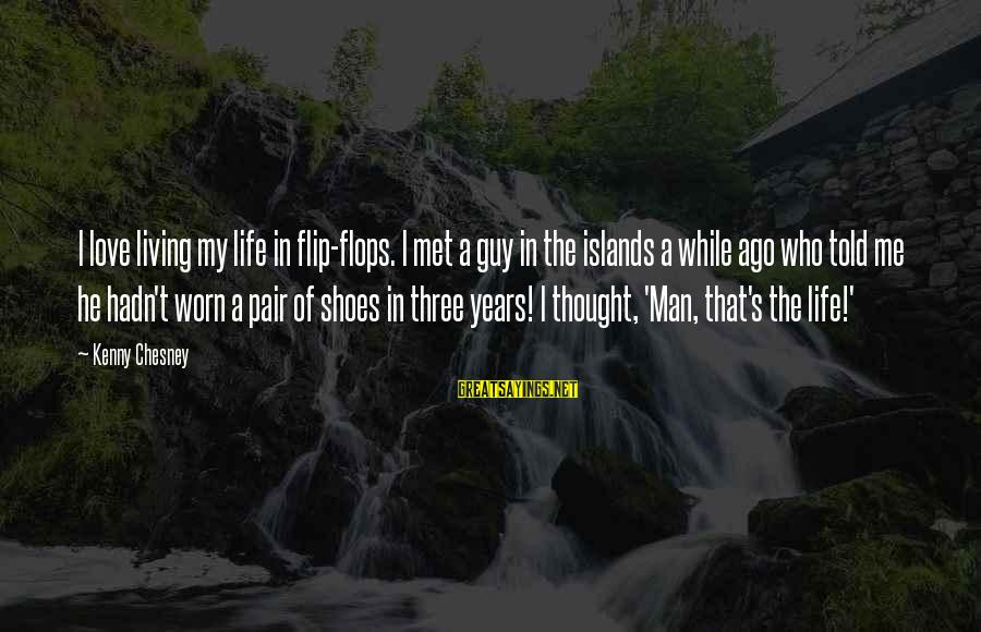 Love Pair Of Shoes Sayings By Kenny Chesney: I love living my life in flip-flops. I met a guy in the islands a