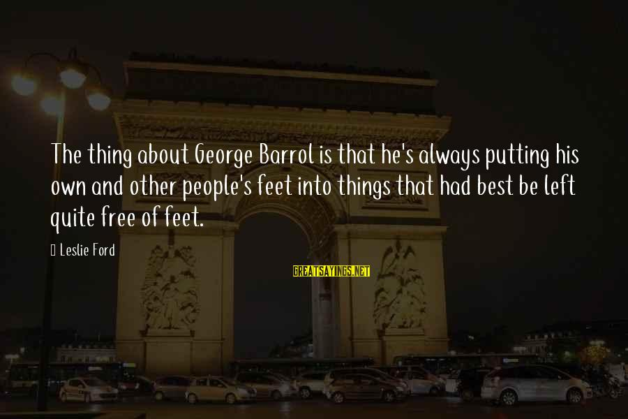 Love Pair Of Shoes Sayings By Leslie Ford: The thing about George Barrol is that he's always putting his own and other people's