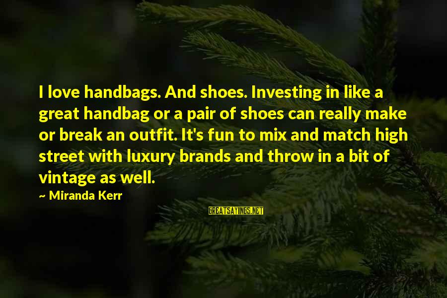 Love Pair Of Shoes Sayings By Miranda Kerr: I love handbags. And shoes. Investing in like a great handbag or a pair of