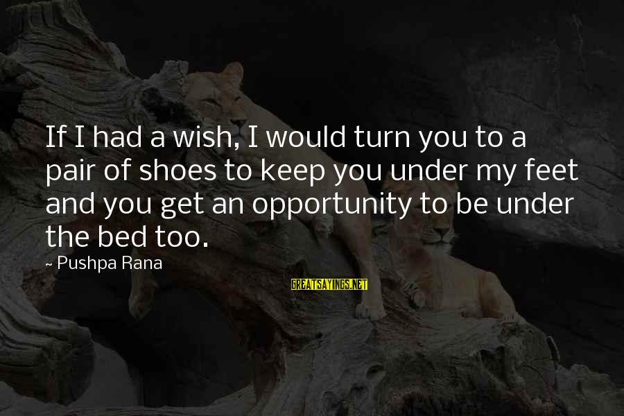 Love Pair Of Shoes Sayings By Pushpa Rana: If I had a wish, I would turn you to a pair of shoes to